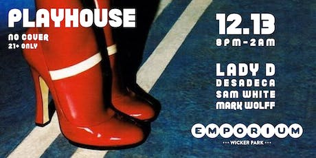 PlayHouse feat. Lady D, Desadeca, Sam White, Mark Wolff tickets
