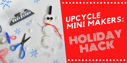 Upcycle Mini Makers: Holiday Hack