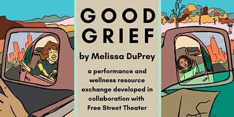 Good Grief: a performance and wellness resource exchange by Melissa DuPrey tickets