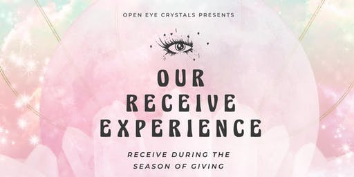 Open Eye Crystals Presents: the RECEIVE Experience