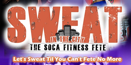 Sweat in the City - The Soca Fitness Fete tickets