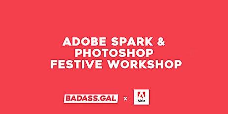 Adobe x Badass.Gal - Spark & Photoshop Festive Workshop tickets