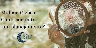 Mulher-Cíclica: Como sustentar um planejamento?