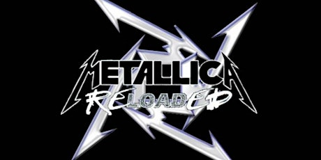 Metallica Reloaded - A tribute to Metallica tickets