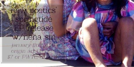 "new poetics' ""springtide"" EP release w/ neha sin tickets"