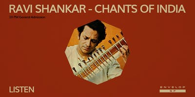 Ravi Shankar - Chants of India : LISTEN (10pm General Admission)