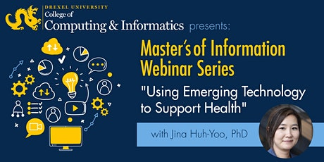"MS in Information Webinar: ""Using Emerging Technology to Support Health"" tickets"