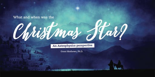 What and When was the Christmas Star? An astrophysics perspective.