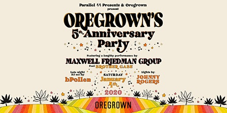 OREGROWN'S 5TH ANNIVERSARY PARTY FEAT. MAXWELL FRIEDMAN GROUP & bPOLLEN tickets