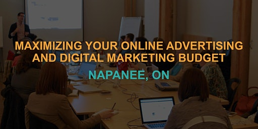 Maximizing Your Online Advertising & Digital Marketing Budget: Napanee Workshop