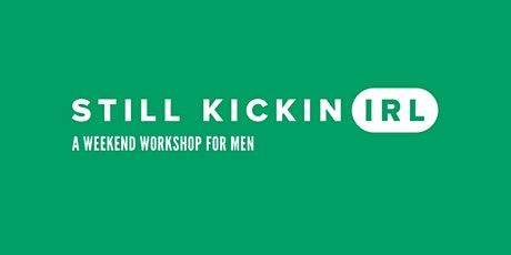 Still Kickin IRL - A Weekend Workshop for Men* tickets