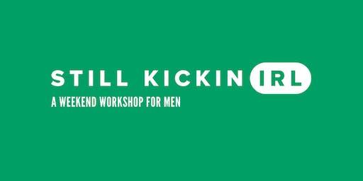 Still Kickin IRL - A Weekend Workshop for Men*