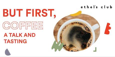 But First, Coffee: A Talk & Tasting tickets
