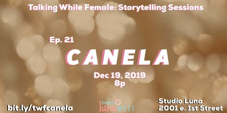 Talking While Female Storytelling Sessions: Canela Ep. 21 tickets