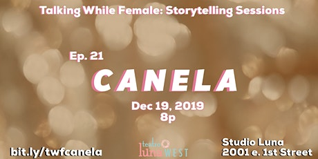 Talking While Female Storytelling Sessions: Canela Ep. 21 tickets