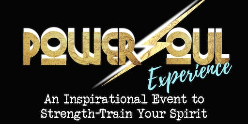 POWERSOUL EXPERIENCE- AN INSPIRATIONAL EVENT TO POWER YOUR SOUL!
