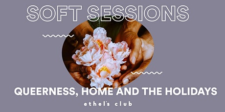 Soft Sessions: Queerness, Home & The Holidays tickets