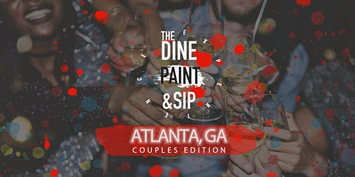 THE DINE PAINT & SIP -  COUPLES EDITION (Atlanta)