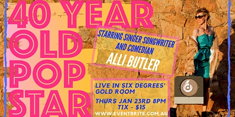 40 YEAR OLD POP-STAR  - with ALLI BUTLER ... 6D Comedy Night tickets