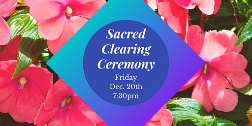 Sacred Clearing Ceremony