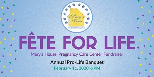 Fête For Life - A Mary's House Pregnancy Care Center Celebration Fundraiser