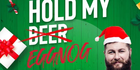 Hold My Beer presents Hold My Eggnog! tickets