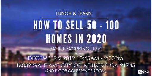 How to Sell 25 to 50 to 100+ Homes in 2020 While Working Less (FREE Lunch & Learn)