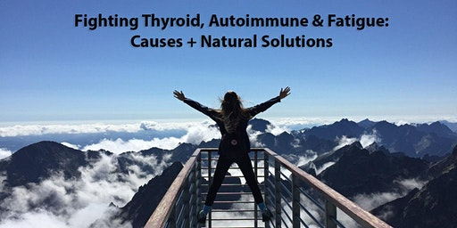 Fighting Thyroid, Autoimmune & Fatigue: Causes + Natural Solutions