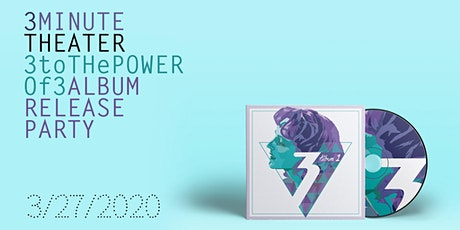 """3 Minute Theater Album 1 """"3 to the Power of 3"""" Release Party tickets"""