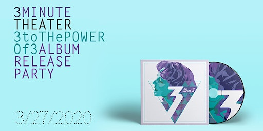 """3 Minute Theater Album 1 """"3 to the Power of 3"""" Release Party"""