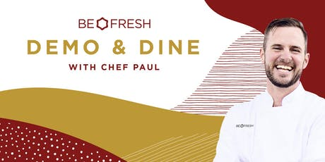 Be Fresh Demo & Dine with Chef Paul tickets