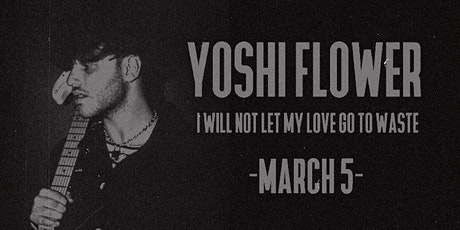 Yoshi Flower - I Will Not Let My Love Go To Waste (Live) tickets