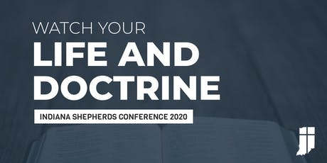 """""""Watch Your Life and Doctrine"""" — Indiana Shepherds Conference 2019 tickets"""
