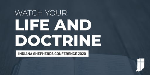 """""""Watch Your Life and Doctrine"""" — Indiana Shepherds Conference 2019"""