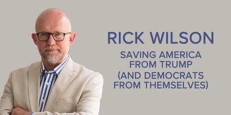 Rick Wilson: Saving America from Trump (and Democrats from Themselves) tickets