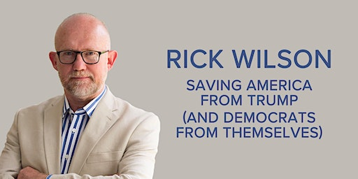 Rick Wilson: Saving America from Trump (and Democrats from Themselves)