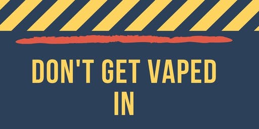 Don't Get Vaped In