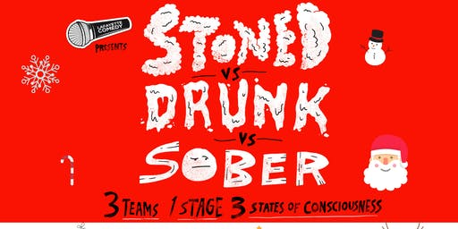 Stoned vs Drunk vs Sober - A Standup Comedy Showcase Dec. 14