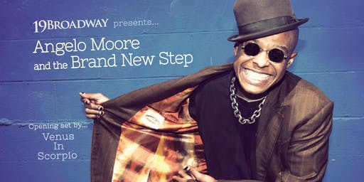 9pm - Angelo Moore and the Brand New Step w/Venus in Scorpio