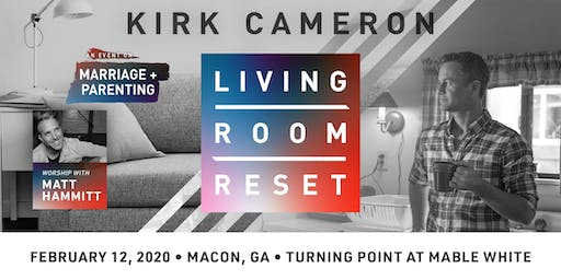 Living Room Reset with Kirk Cameron- Live in Person (Macon, GA)