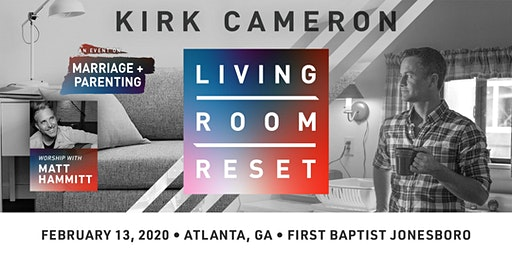Living Room Reset with Kirk Cameron- Live in Person (Atlanta, GA)