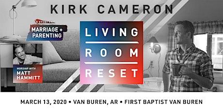 Living Room Reset with Kirk Cameron- Live in Person (Van Buren, AR) tickets