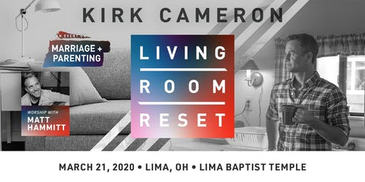 Living Room Reset with Kirk Cameron- Live in Person (Lima, OH)