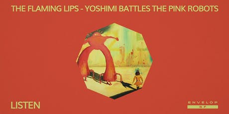 The Flaming Lips - Yoshimi Battles the Pink Robots : LISTEN (10pm GA) tickets