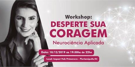 Workshop: Desperte sua Coragem - Neurociência Aplicada ingressos