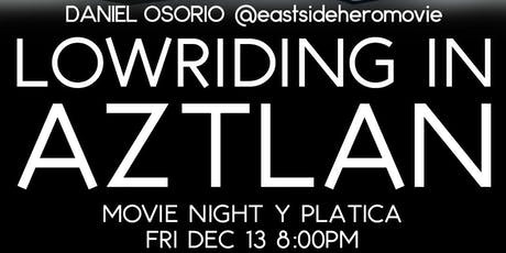 LOWRIDING IN AZTLAN - MOVIE NIGHT Y PLATICA W/@eastsideheromovie tickets