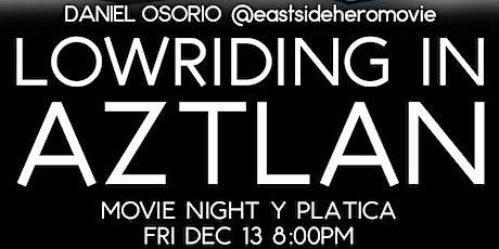 LOWRIDING IN AZTLAN - MOVIE NIGHT Y PLATICA W/@eastsideheromovie tickets