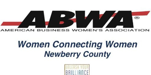WOMEN CONNECTING WOMEN  NEWBERRY ABWA                                                                                 UNLEASH YOUR BRILLIANCE