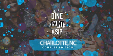 THE DINE PAINT & SIP -  COUPLES EDITION (Charlotte) tickets