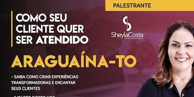 COMO SEU CLIENTE QUER SER ATENDIDO - ARAGUAÍNA-TO